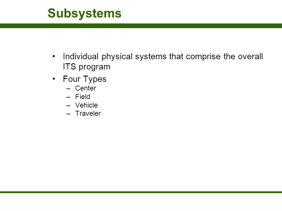 Subsystems Individual physical systems that comprise the overall ITS program. Four Types. Center.