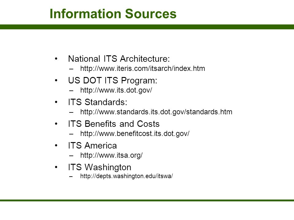Information Sources National ITS Architecture: US DOT ITS Program: