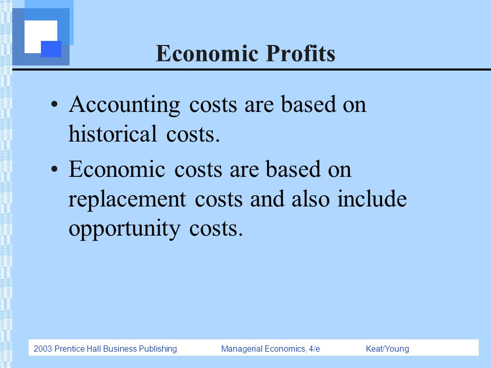 Economic Profits Accounting costs are based on historical costs.