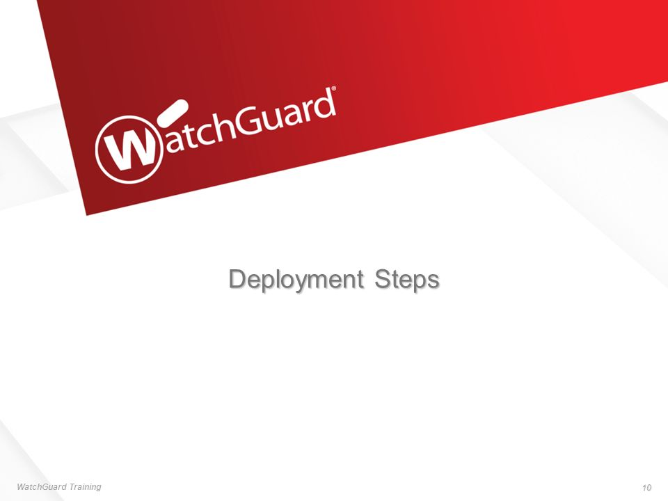 Deployment Steps WatchGuard Training