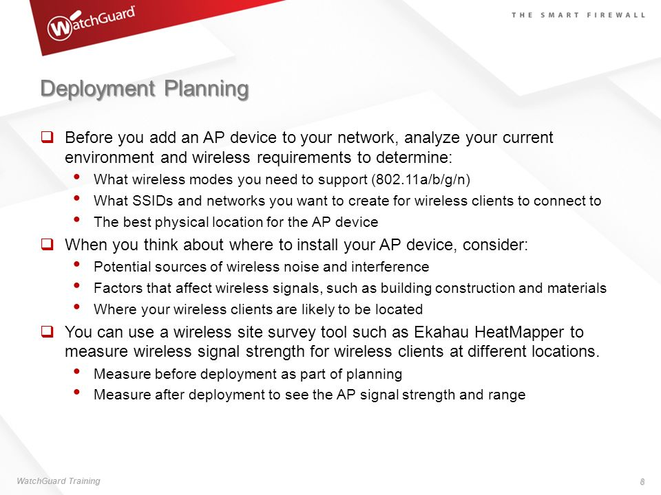 Deployment Planning Before you add an AP device to your network, analyze your current environment and wireless requirements to determine: