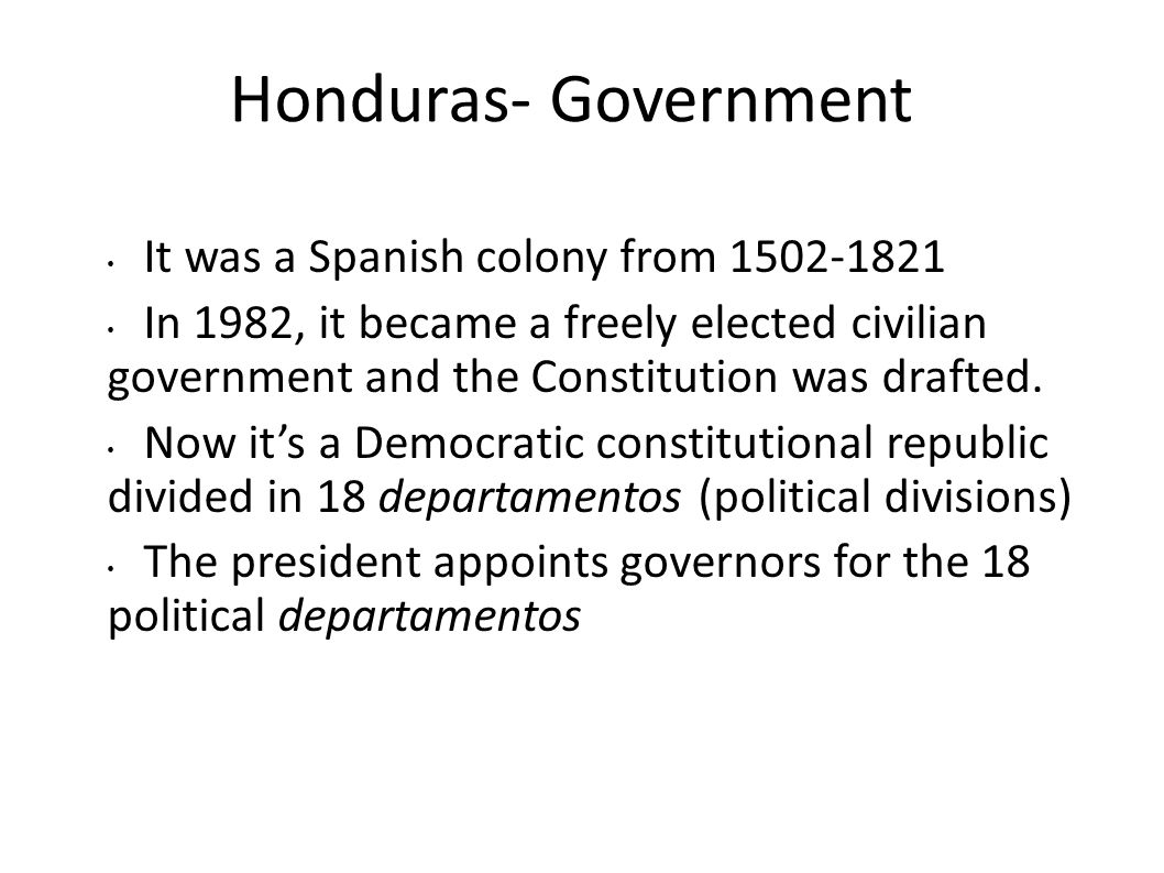 Honduras- Government It was a Spanish colony from 1502-1821