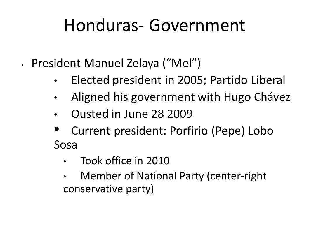 Honduras- Government President Manuel Zelaya ( Mel )