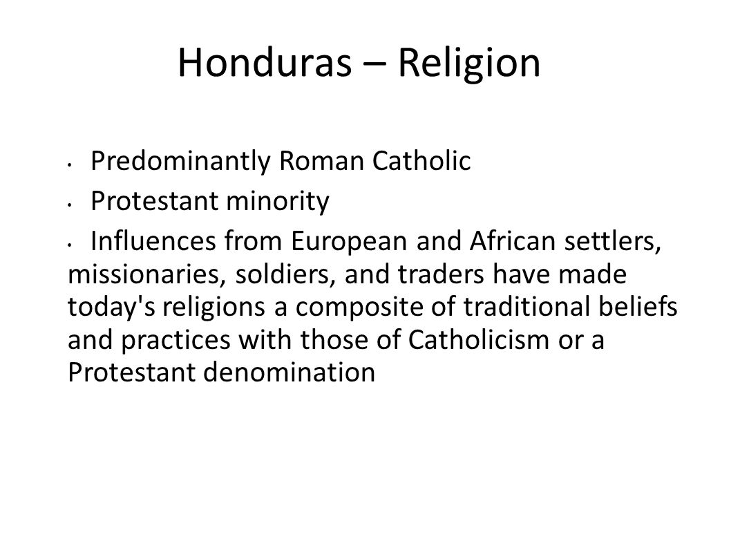 Honduras – Religion Predominantly Roman Catholic Protestant minority