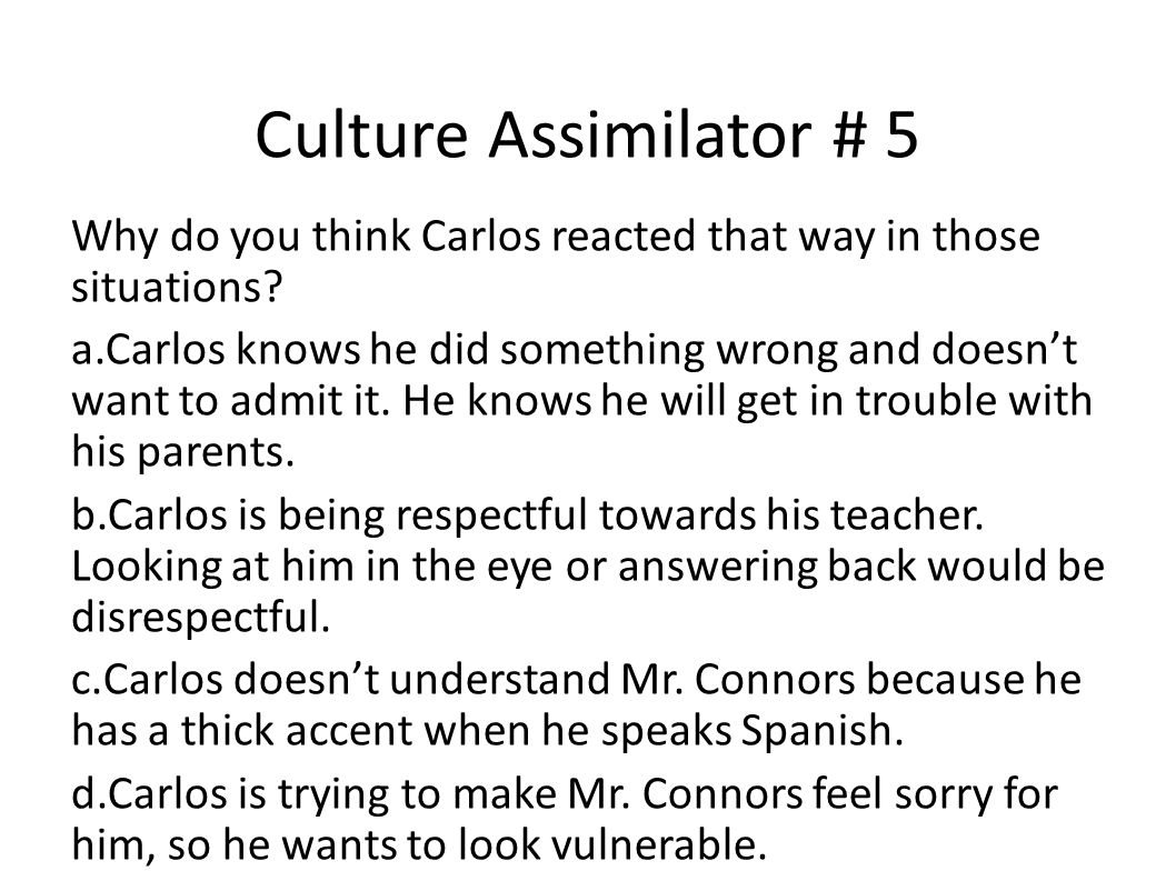 Culture Assimilator # 5 Why do you think Carlos reacted that way in those situations