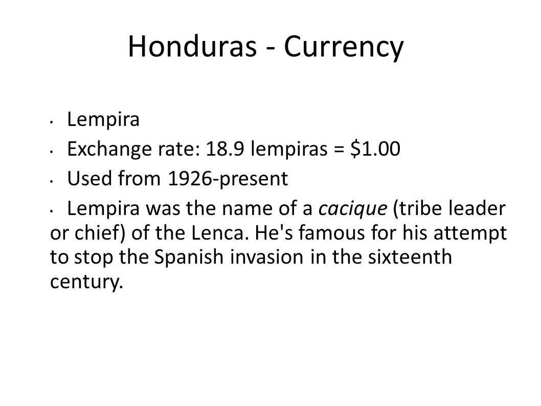 Honduras - Currency Lempira Exchange rate: 18.9 lempiras = $1.00