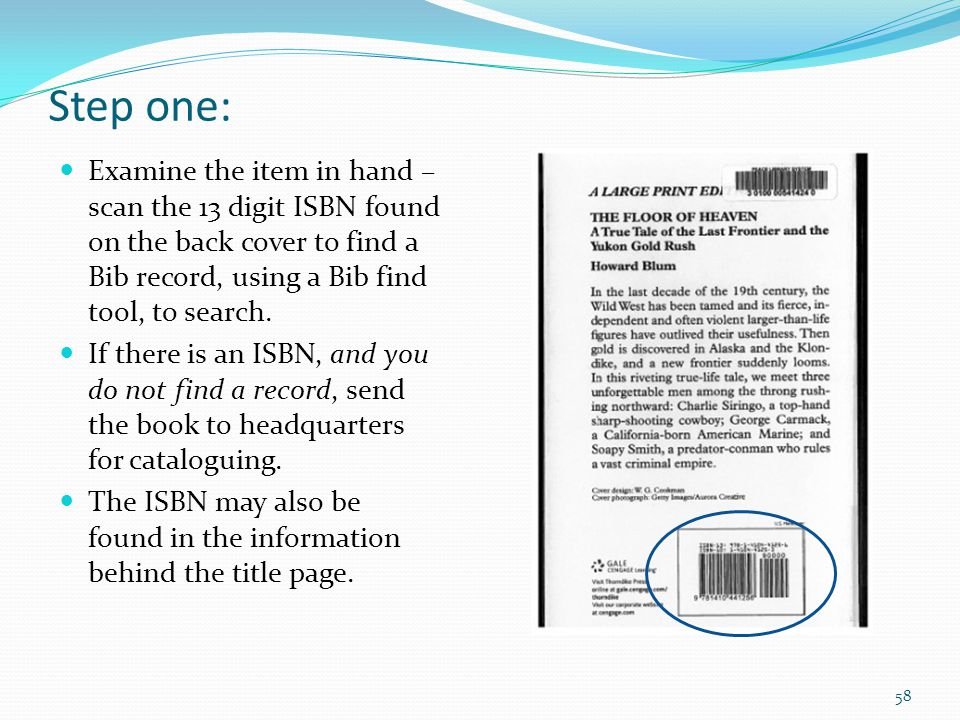 Step one: Examine the item in hand – scan the 13 digit ISBN found on the back cover to find a Bib record, using a Bib find tool, to search.