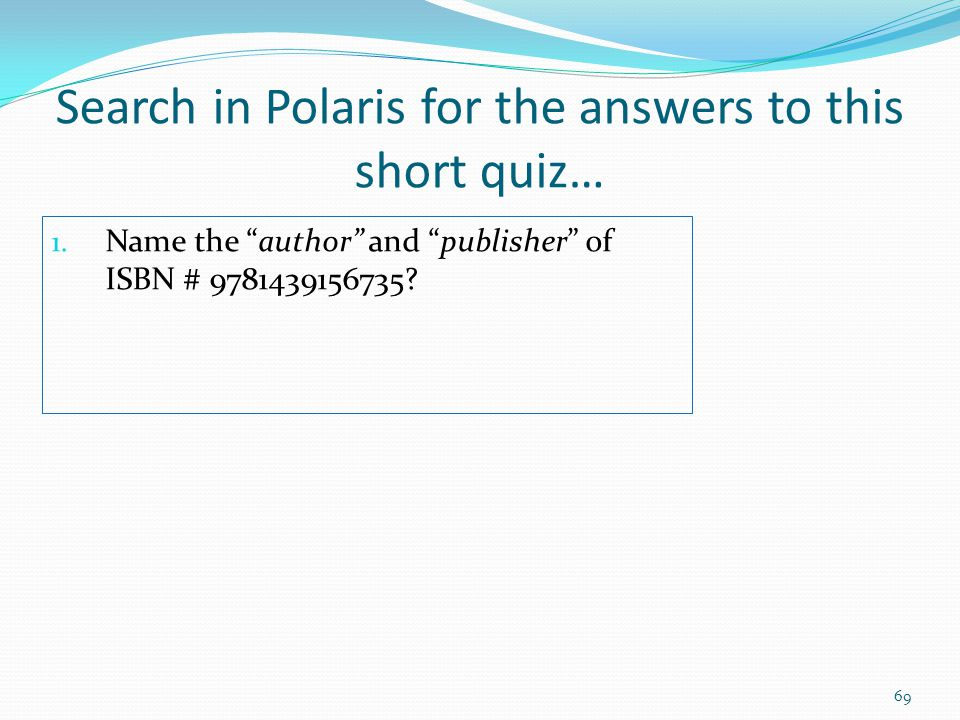 Search in Polaris for the answers to this short quiz…