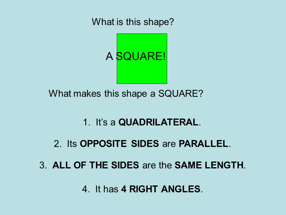 A SQUARE! What is this shape What makes this shape a SQUARE