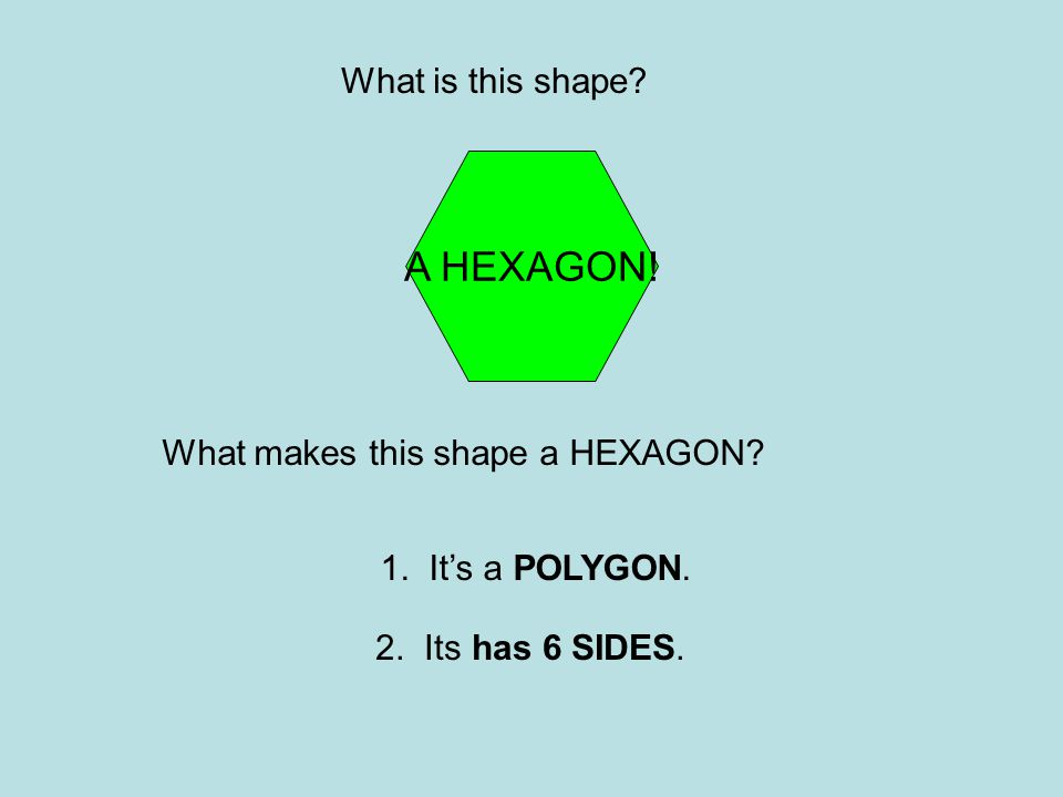 A HEXAGON! What is this shape What makes this shape a HEXAGON