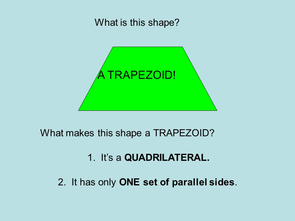 A TRAPEZOID! What is this shape What makes this shape a TRAPEZOID
