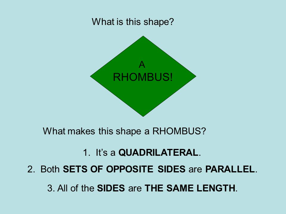 RHOMBUS! What is this shape A What makes this shape a RHOMBUS