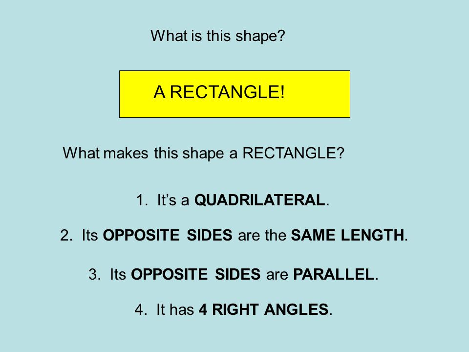 A RECTANGLE! What is this shape What makes this shape a RECTANGLE