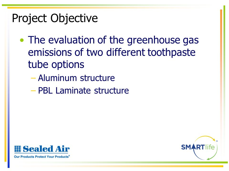 Project Objective The evaluation of the greenhouse gas emissions of two different toothpaste tube options.
