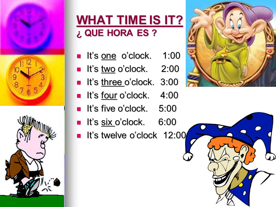 WHAT TIME IS IT ¿ QUE HORA ES