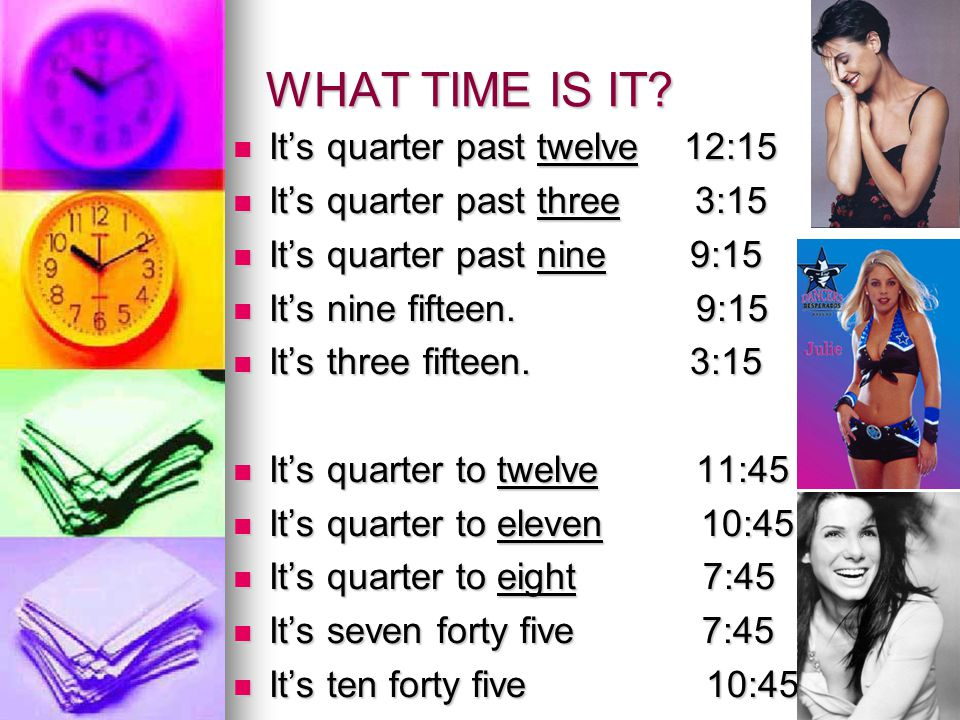 WHAT TIME IS IT It's quarter past twelve 12:15