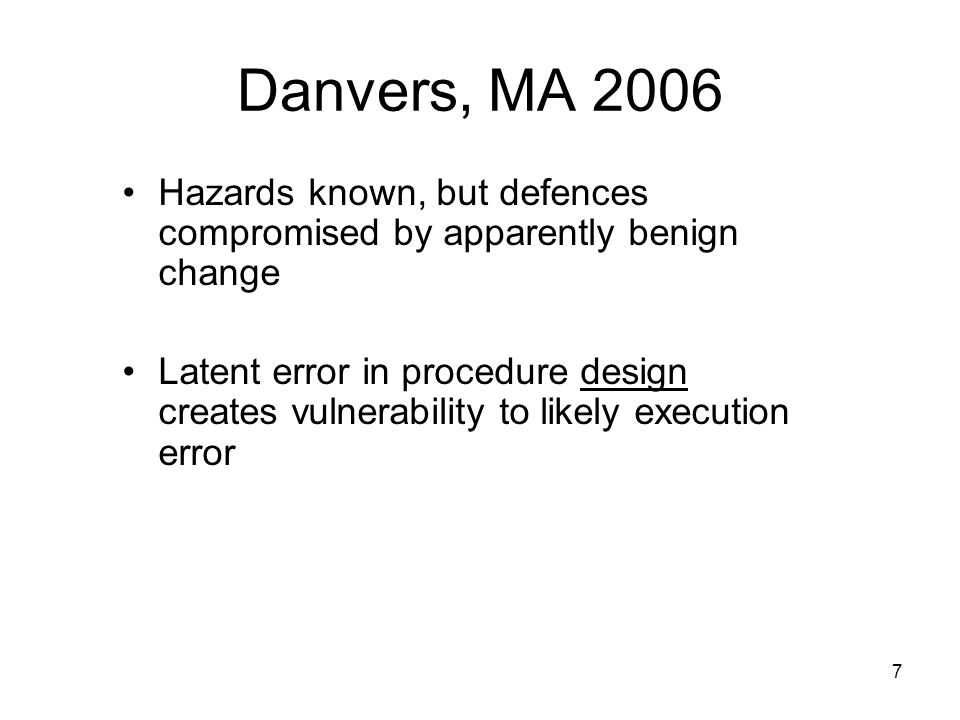 Danvers, MA 2006 Hazards known, but defences compromised by apparently benign change.