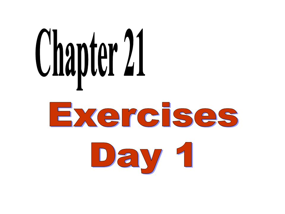 Chapter 21 Exercises Day 1