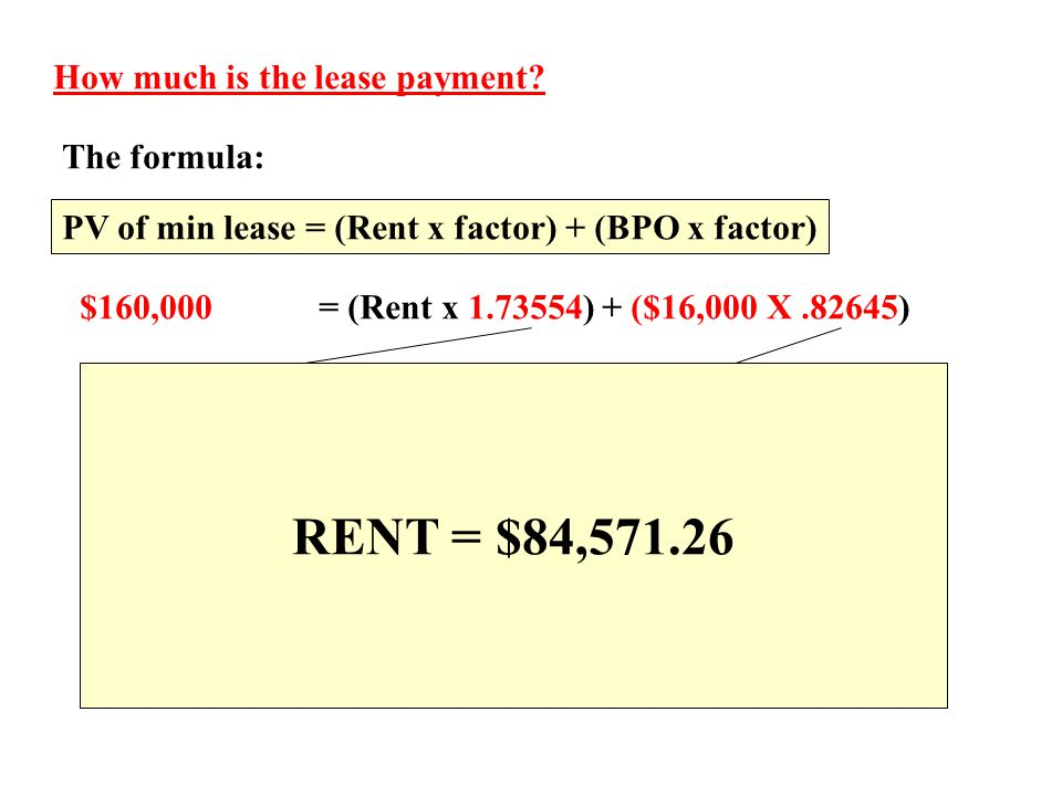 RENT = $84,571.26 How much is the lease payment The formula: