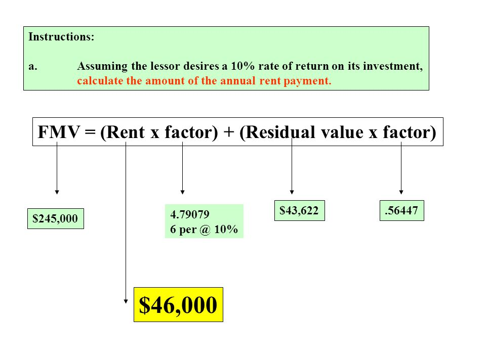 $46,000 FMV = (Rent x factor) + (Residual value x factor)