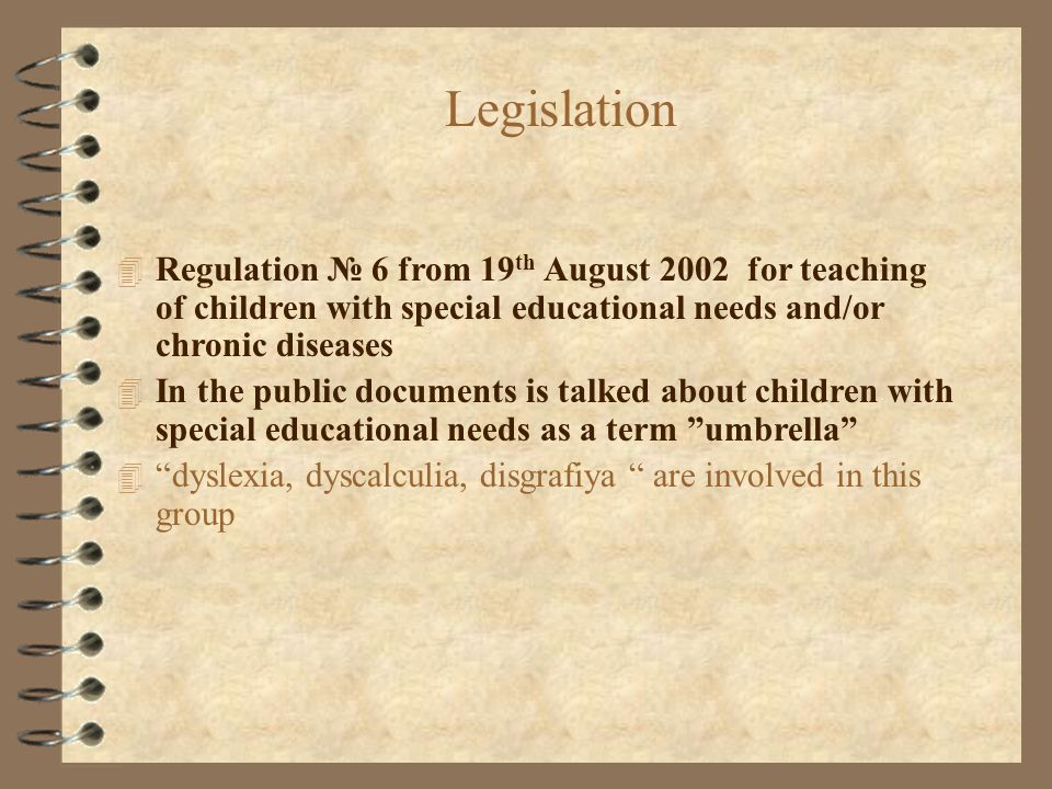 Legislation Regulation № 6 from 19th August 2002 for teaching of children with special educational needs and/or chronic diseases.