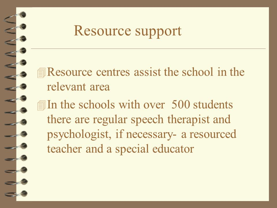 Resource support Resource centres assist the school in the relevant area.