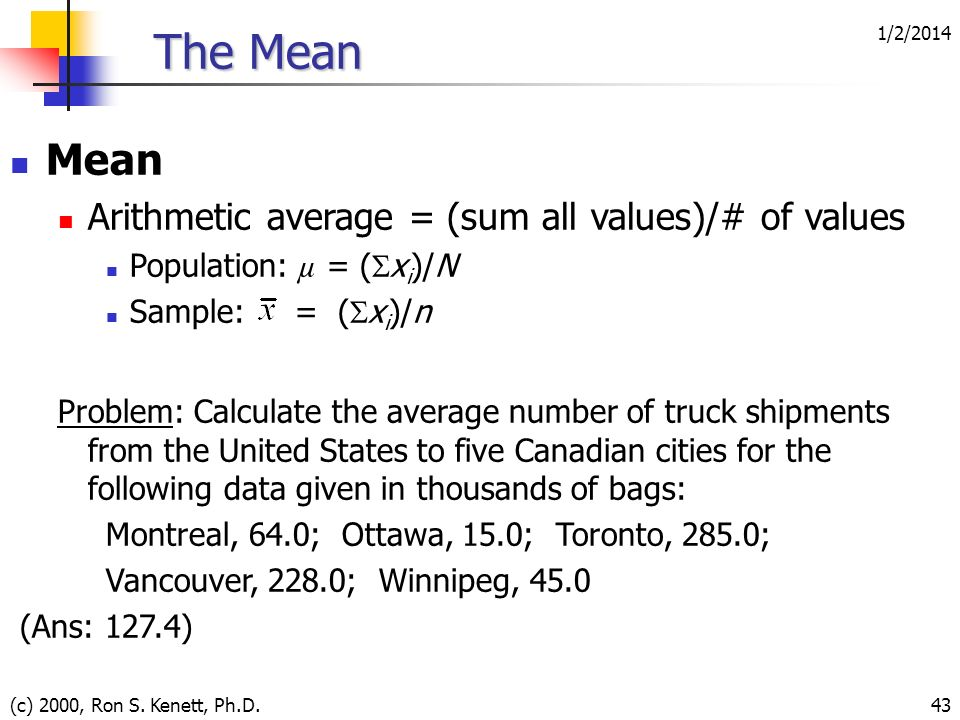 The Mean Mean Arithmetic average = (sum all values)/# of values