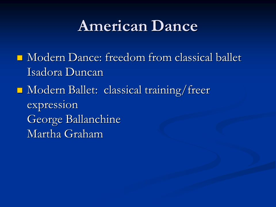 American Dance Modern Dance: freedom from classical ballet Isadora Duncan.