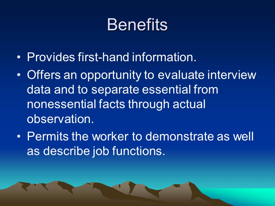 Benefits Provides first-hand information.