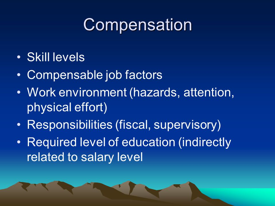 Compensation Skill levels Compensable job factors