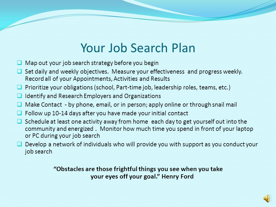 Your Job Search Plan Map out your job search strategy before you begin.