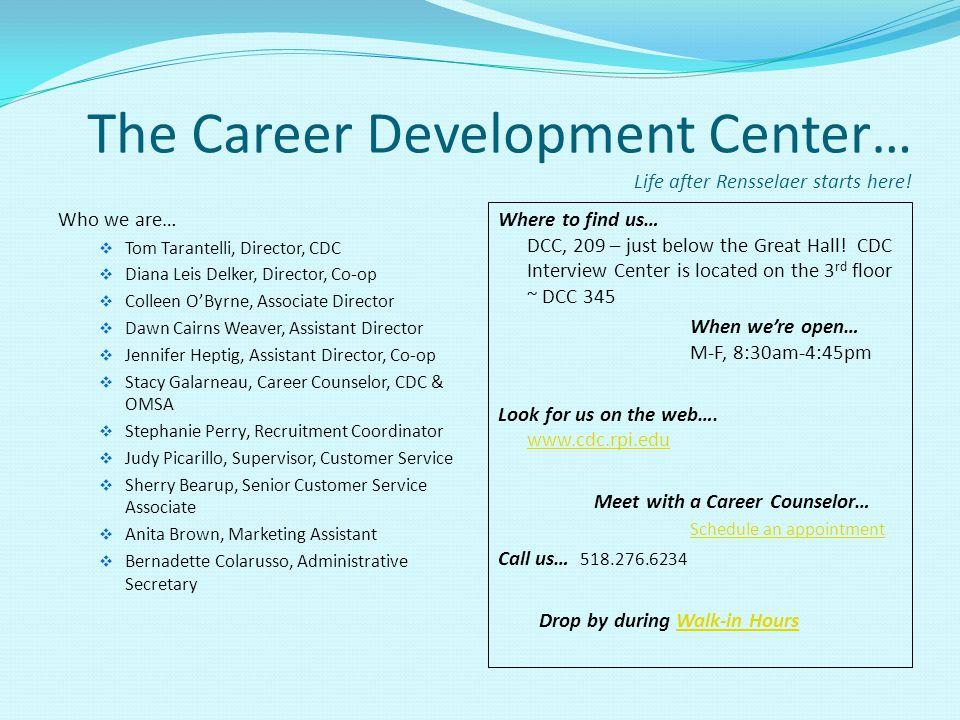The Career Development Center… Life after Rensselaer starts here!