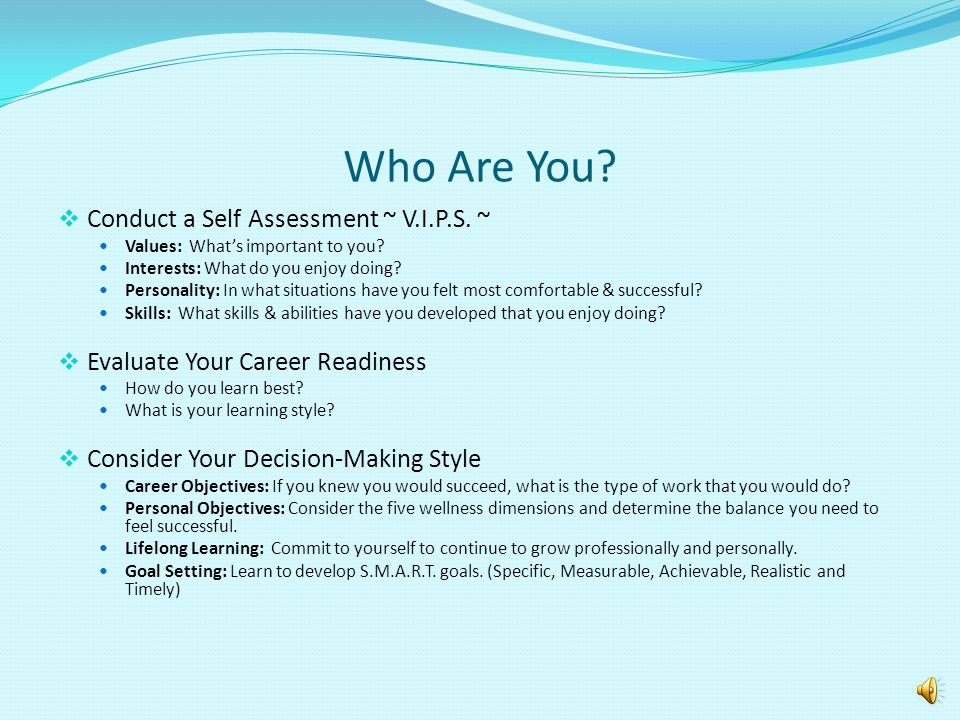 Who Are You Conduct a Self Assessment ~ V.I.P.S. ~