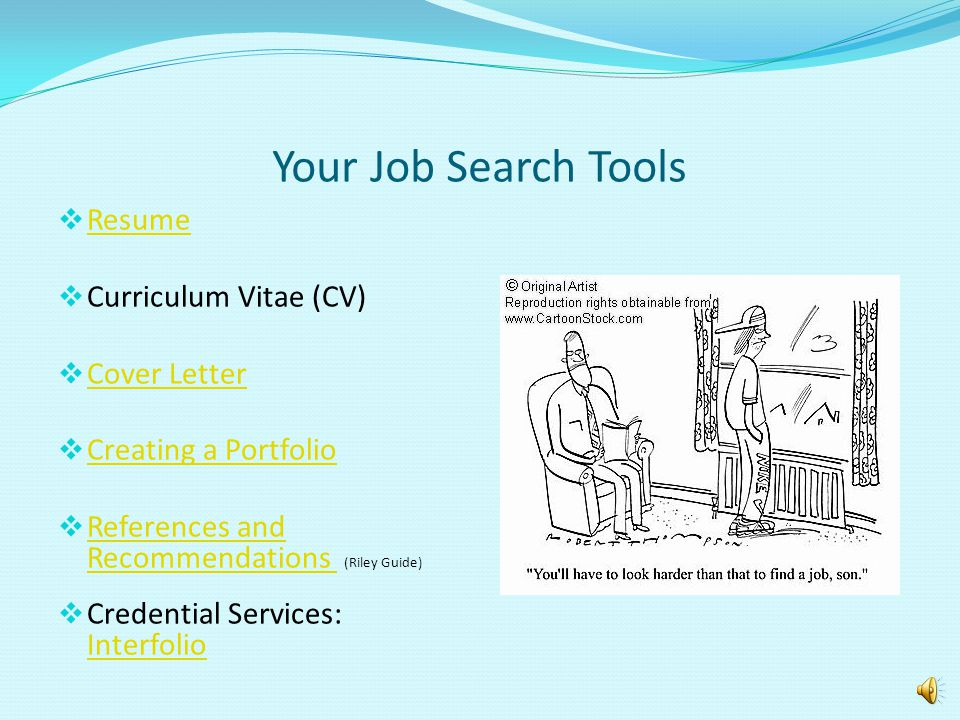 Your Job Search Tools Resume Curriculum Vitae (CV) Cover Letter