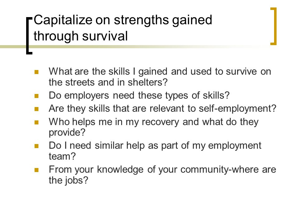 Capitalize on strengths gained through survival