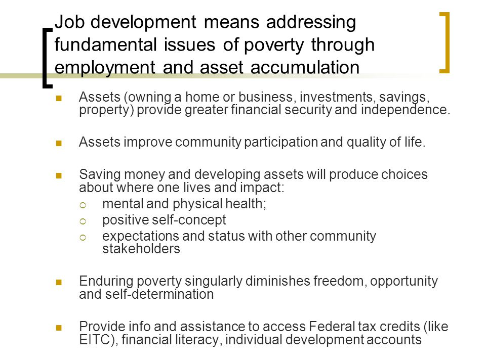 Job development means addressing fundamental issues of poverty through employment and asset accumulation