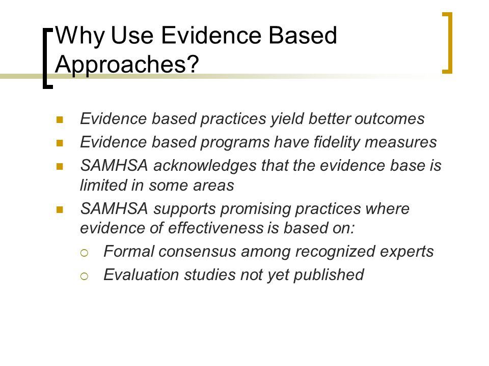 Why Use Evidence Based Approaches