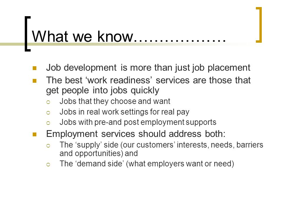 What we know……………… Job development is more than just job placement