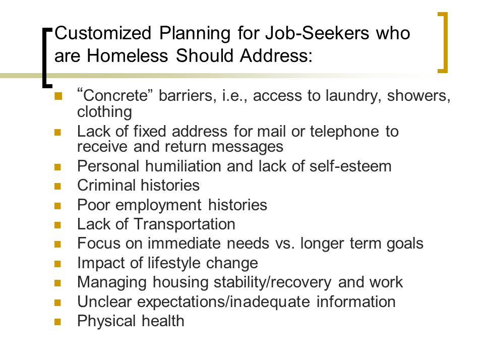 Customized Planning for Job-Seekers who are Homeless Should Address: