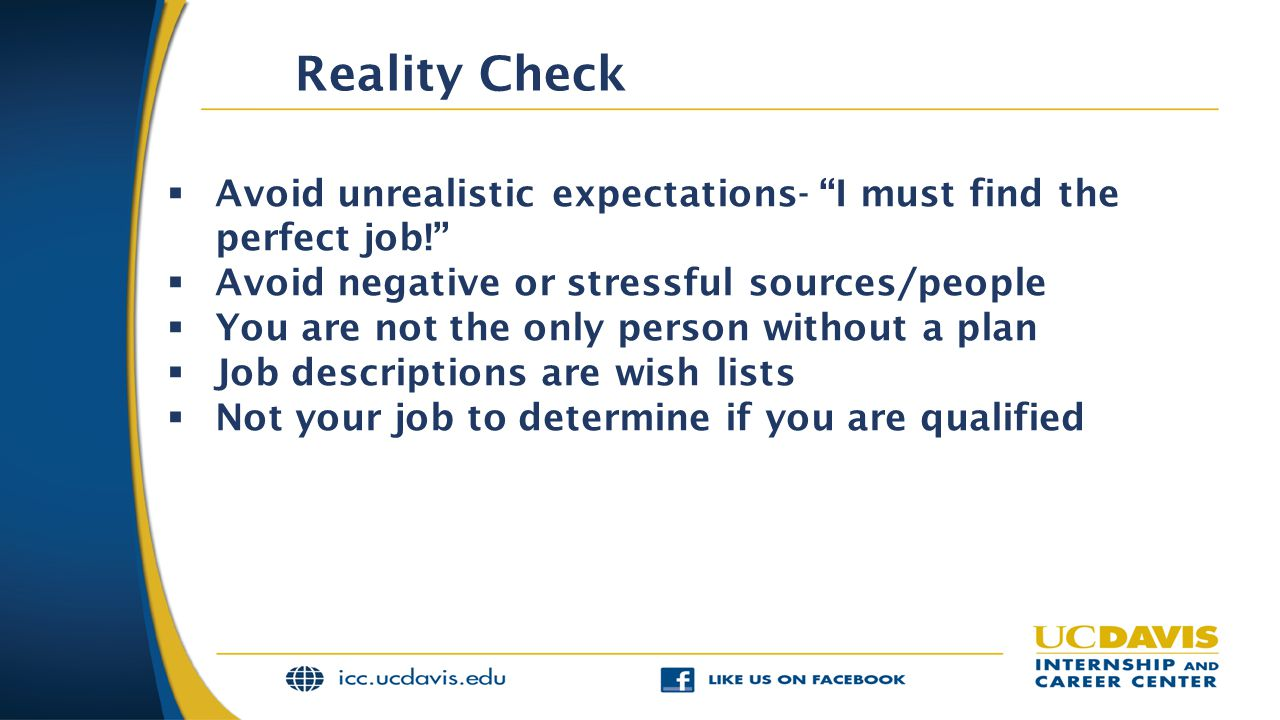 Reality Check Avoid unrealistic expectations- I must find the perfect job! Avoid negative or stressful sources/people.