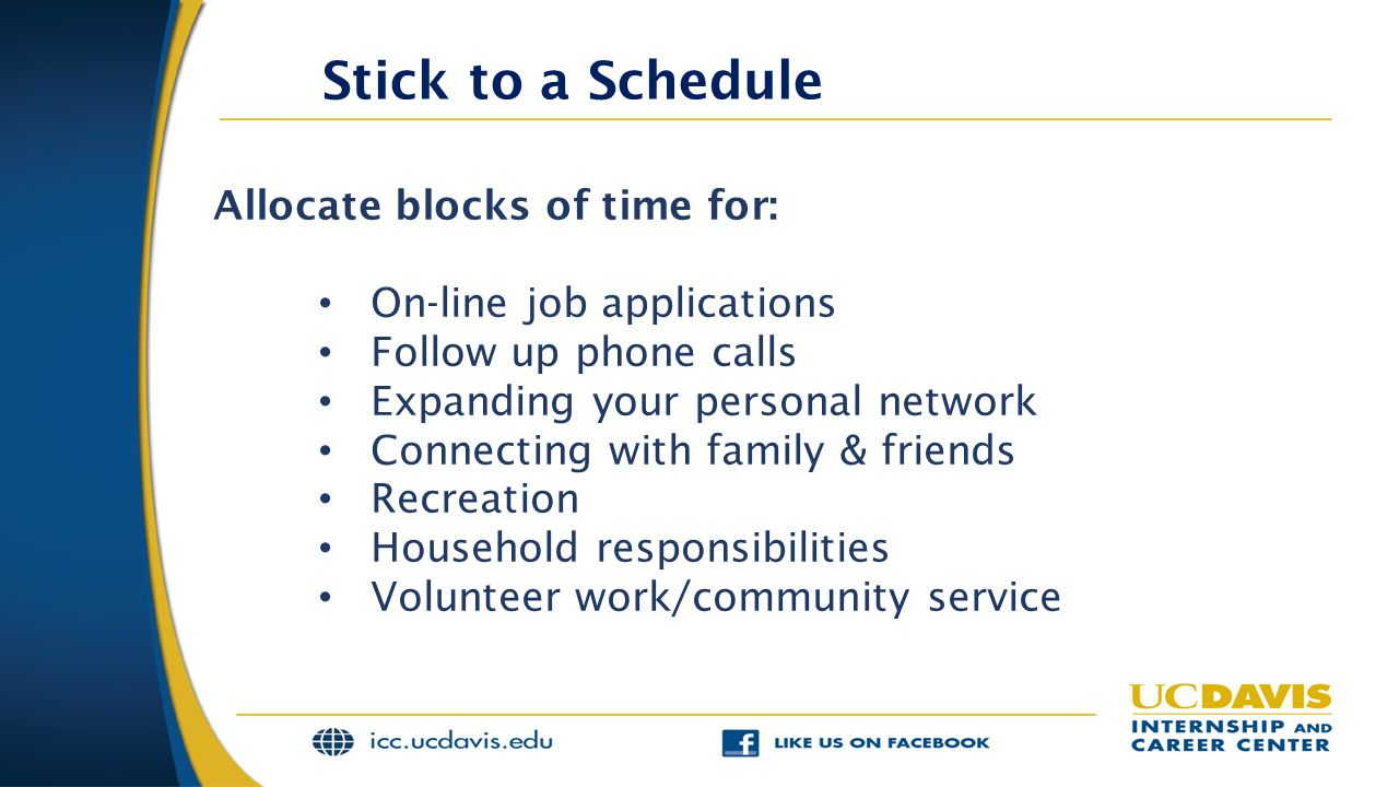 Stick to a Schedule Allocate blocks of time for: