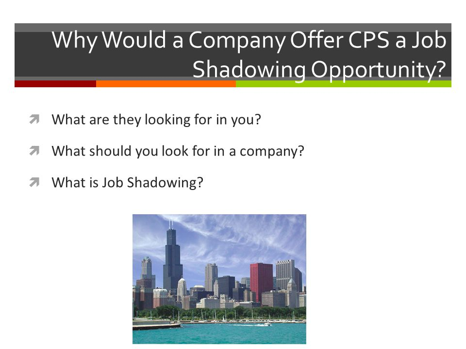 Why Would a Company Offer CPS a Job Shadowing Opportunity