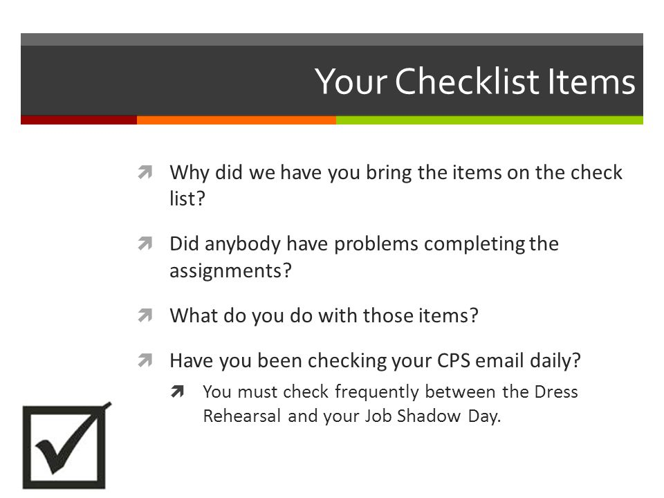 Your Checklist Items Why did we have you bring the items on the check list Did anybody have problems completing the assignments