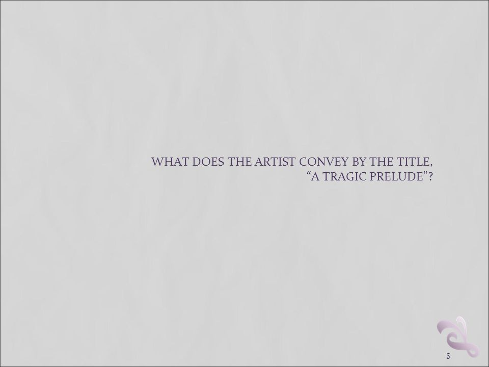 WHAT DOES THE ARTIST CONVEY BY THE TITLE, A TRAGIC PRELUDE