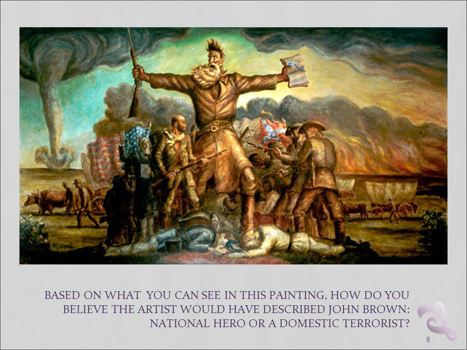 BASED ON WHAT YOU CAN SEE IN THIS PAINTING, HOW DO YOU BELIEVE THE ARTIST WOULD HAVE DESCRIBED JOHN BROWN: NATIONAL HERO OR A DOMESTIC TERRORIST