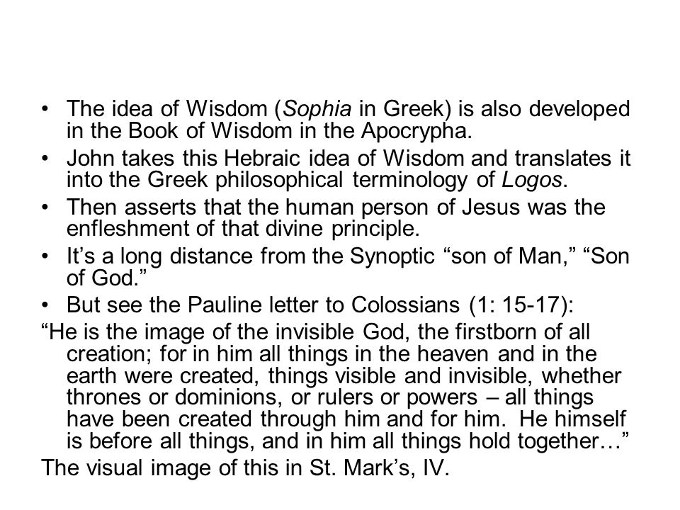 The idea of Wisdom (Sophia in Greek) is also developed in the Book of Wisdom in the Apocrypha.