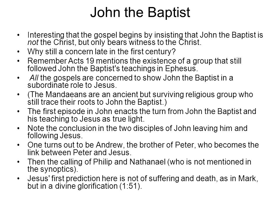 John the Baptist Interesting that the gospel begins by insisting that John the Baptist is not the Christ, but only bears witness to the Christ.