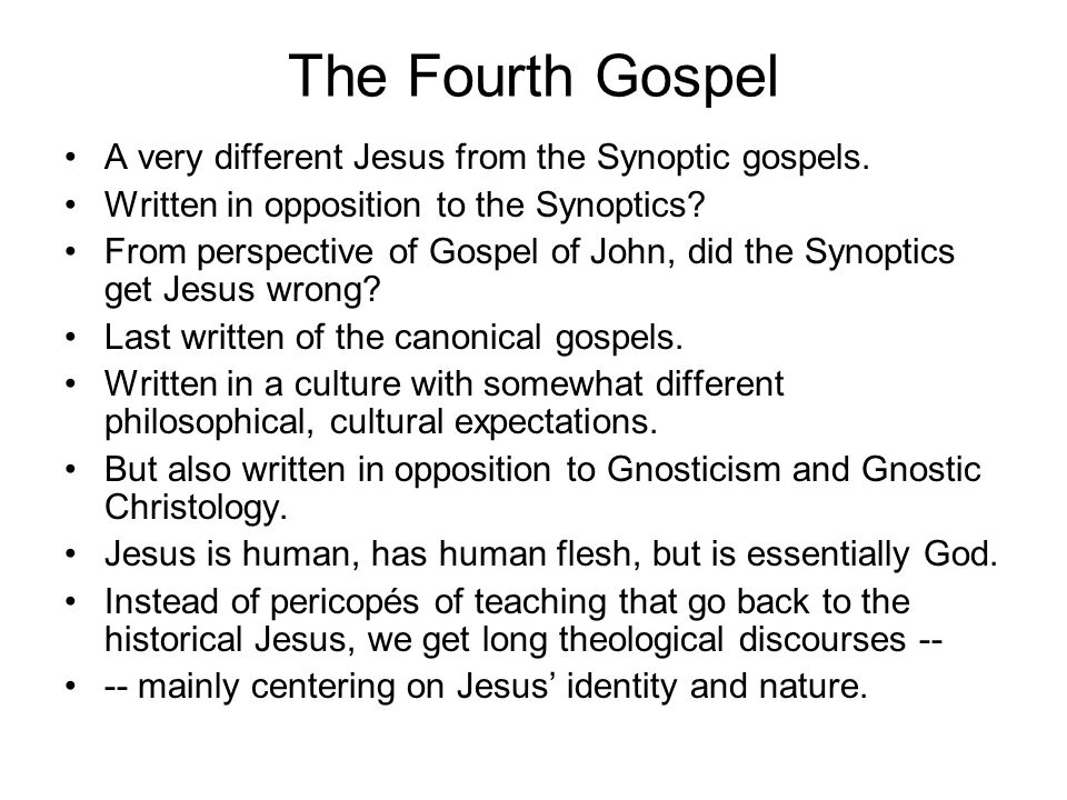 The Fourth Gospel A very different Jesus from the Synoptic gospels.