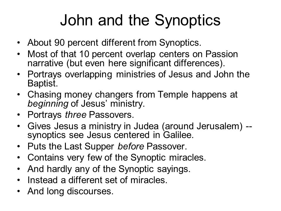 John and the Synoptics About 90 percent different from Synoptics.