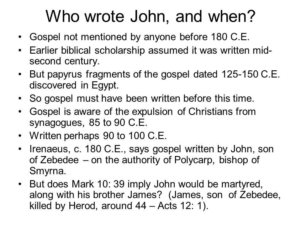 Who wrote John, and when Gospel not mentioned by anyone before 180 C.E. Earlier biblical scholarship assumed it was written mid-second century.